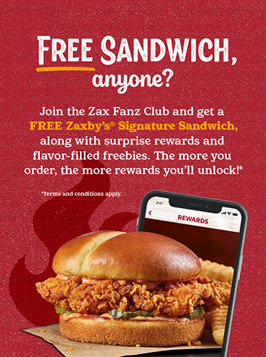 Free Chicken Sandwich Anyone? Join the Zax Fanz Club and get a free chicken sandwich, along with other surprise rewards and flavor-filled freebies. The more you order, the more rewards you'll unlock!